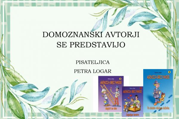 Domoznanski avtorji se predstavijo: PISATELJICA PETRA LOGAR